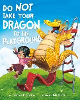 Do Not Take Your Dragon to the Playground - Do Not Take Your Dragon... (Paperback)