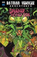 Greener on the Other Side - Batman / Teenage Mutant Ninja Turtles Adventures (Hardback)