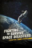 Fighting to Survive Space Disasters: Terrifying True Stories - Fighting to Survive (Paperback)