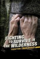 Fighting to Survive in the Wilderness: Terrifying True Stories - Fighting to Survive (Paperback)