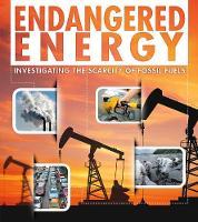 Endangered Energy: Investigating the Scarcity of Fossil Fuels - Endangered Earth (Hardback)