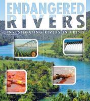 Endangered Rivers: Investigating Rivers in Crisis - Endangered Earth (Hardback)