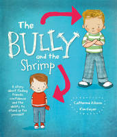 The Bully and the Shrimp: A Story about Finding Friends, Confidence and the Ability to Stand Up for Yourself (Paperback)