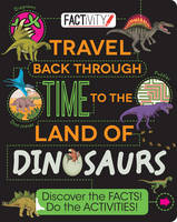 Factivity Travel Back Through Time to the Land of Dinosaurs: Discover the Facts! Do the Activities! (Paperback)