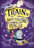 The Train to Impossible Places - Train to Impossible Places Adventures (Hardback)
