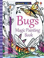 Bugs Magic Painting Book - Usborne Minis (Paperback)