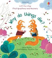 Lift-the-Flap First Questions and Answers Why Do Things Die? - Lift-the-Flap First Questions & Answers (Board book)
