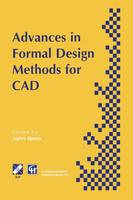 Advances in Formal Design Methods for CAD: Proceedings of the IFIP WG5.2 Workshop on Formal Design Methods for Computer-Aided Design, June 1995 - IFIP Advances in Information and Communication Technology (Paperback)