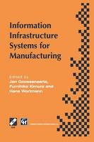 Information Infrastructure Systems for Manufacturing: Proceedings of the IFIP TC5/WG5.3/WG5.7 international conference on the Design of Information Infrastructure Systems for Manufacturing, DIISM '96 Eindhoven, the Netherlands, 15-18 September 1996 - IFIP Advances in Information and Communication Technology (Paperback)
