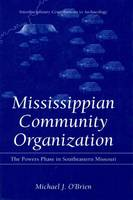 Mississippian Community Organization: The Powers Phase in Southeastern Missouri - Interdisciplinary Contributions to Archaeology (Paperback)
