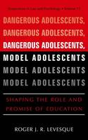 Dangerous Adolescents, Model Adolescents: Shaping the Role and Promise of Education - Perspectives in Law & Psychology 13 (Paperback)