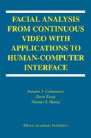 Facial Analysis from Continuous Video with Applications to Human-Computer Interface - International Series on Biometrics 2 (Paperback)
