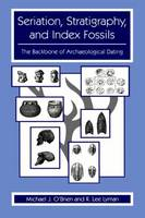 Seriation, Stratigraphy, and Index Fossils: The Backbone of Archaeological Dating (Paperback)