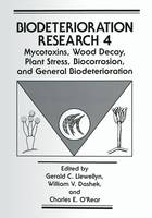 Mycotoxins, Wood Decay, Plant Stress, Biocorrosion, and General Biodeterioration - Biodeterioration Research 4 (Paperback)