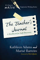 The Teacher's Journal: A Workbook for Self -Discovery - It's Easy to W.R.I.T.E. Expressive Writing (Paperback)