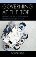 Governing at the Top: Building a Board-Superintendent Strategic Governing Team (Paperback)