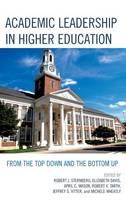 Academic Leadership in Higher Education: From the Top Down and the Bottom Up (Hardback)