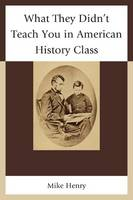 What They Didn't Teach You in American History Class (Hardback)