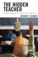 The Hidden Teacher: Not Only Surviving the System, But Thriving in It! (Paperback)