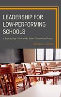 Leadership for Low-Performing Schools: A Step-by-Step Guide to the School Turnaround Process (Hardback)