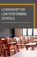 Leadership for Low-Performing Schools: A Step-by-Step Guide to the School Turnaround Process (Paperback)