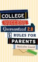College Success Guaranteed 2.0: 5 Rules for Parents (Paperback)