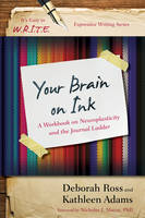 Your Brain on Ink: A Workbook on Neuroplasticity and the Journal Ladder - It's Easy to W.R.I.T.E. Expressive Writing (Hardback)
