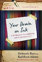Your Brain on Ink: A Workbook on Neuroplasticity and the Journal Ladder - It's Easy to W.R.I.T.E. Expressive Writing (Paperback)