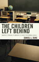 The Children Left Behind: America's Struggle to Improve Its Lowest Performing Schools (Paperback)