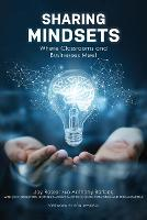 Sharing Mindsets: Where Classrooms and Businesses Meet (Paperback)