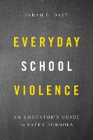 Everyday School Violence: An Educator's Guide to Safer Schools (Hardback)