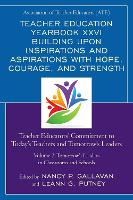 Teacher Education Yearbook XXVI Building upon Inspirations and Aspirations with Hope, Courage, and Strength: Teacher Educators' Commitment to Today's Teachers and Tomorrow's Leaders - Teacher Education Yearbook XXVI Building upon Inspirations and Aspirations with Hope, Courage, and Strength (Paperback)