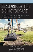 Securing the Schoolyard: Protocols that Promote Safety and Positive Student Behaviors (Hardback)