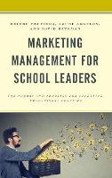 Marketing Management for School Leaders: The Theory and Practice for Effective Educational Practice (Hardback)