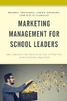 Marketing Management for School Leaders: The Theory and Practice for Effective Educational Practice (Paperback)