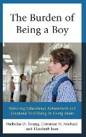 The Burden of Being a Boy: Bolstering Educational Achievement and Emotional Well-Being in Young Males (Hardback)