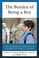 The Burden of Being a Boy: Bolstering Educational Achievement and Emotional Well-Being in Young Males (Paperback)