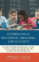 Mathematical Metaphors, Memories, and Mindsets: An Examination of Personal, Social, and Cultural Influences on the Perception of Mathematics (Hardback)