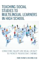 Teaching Social Studies to Multilingual Learners in High School: Connecting Inquiry and Visual Literacy to Promote Progressive Learning (Hardback)