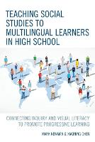 Teaching Social Studies to Multilingual Learners in High School: Connecting Inquiry and Visual Literacy to Promote Progressive Learning (Paperback)
