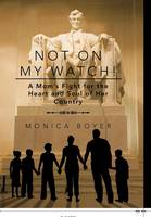 Not on My Watch!: A Mom's Fight for the Heart and Soul of Her Country (Hardback)