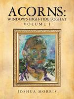 Acorns: Windows High-Tide Foghat: Volume I (Paperback)