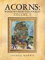 Acorns: Windows High-Tide Foghat: Volume V (Paperback)