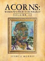 Acorns: Windows High-Tide Foghat: Volume III (Paperback)