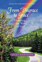 From Disgrace to Grace: Honoring the Word of God (Hardback)