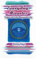 Everyday Miracles: Tales of Life Beyond Life (Paperback)