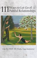 111 Ways to Let Go of Painful Relationships (Paperback)