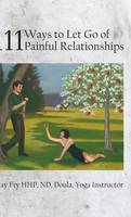 111 Ways to Let Go of Painful Relationships (Hardback)