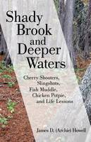 Shady Brook and Deeper Waters: Cherry Shooters, Slingshots, Fish Muddle, Chicken Potpie, and Life Lessons (Paperback)