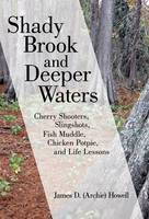 Shady Brook and Deeper Waters: Cherry Shooters, Slingshots, Fish Muddle, Chicken Potpie, and Life Lessons (Hardback)